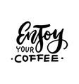 enjoy your coffee inscription - hand vector image