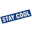 square grunge blue stay cool stamp vector image