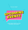 upcoming events text pop style typography design vector image