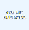 you are superstar phrase handwritten with cool vector image vector image