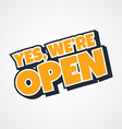 yes we are open store vector image