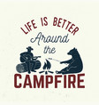 life is better around the campfire vector image vector image