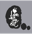 love what you eat in a speech bubble vector image vector image