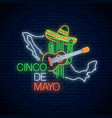 neon sinco de mayo sign with mexico map mexican vector image