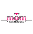 i love you mom text design lettering background vector image