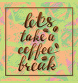 lets take a coffee break lettering in frame vector image vector image