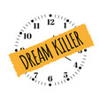 dream killer the slogan of printing with a clock vector image vector image