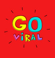 go viral hand lettering vector image vector image