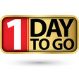 1 day to go gold sign vector image vector image