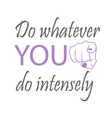 do whatever you do intensely- motivational quote vector image