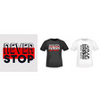 never stop t-shirt print for t shirts applique vector image