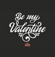 be my valentine text valentine s vector image