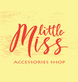 hand lettring of phrase little miss accessories vector image vector image