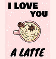 i love you a latte poster tasty coffee drink with vector image vector image