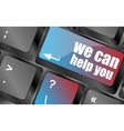 we can help you word on computer keyboard key vector image vector image