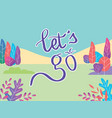 lets go quote for travel nature with forest vector image vector image