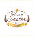 Happy Easter Vintage Holiday Golden Badge Template vector image