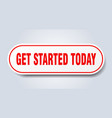 get started today sign started today rounded vector image vector image