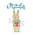 be good to yourself greeting card with funny bunny vector image vector image
