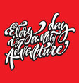 every day is a new adventire handwritten modern vector image vector image