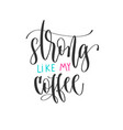 strong like my coffee - hand lettering positive vector image