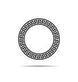 greek circle frame with seamless meander pattern vector image