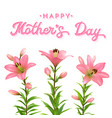 mothers day greeting card with pink lilies vector image vector image