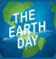the earth day concept with the earth vector image vector image