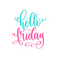 hello friday - hand lettering positive quotes vector image vector image
