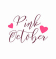 pink october logo with hearts isolated on white vector image vector image