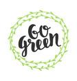 go green badge trendy brush lettering vector image