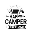 happy camper life is good - outdoors adventure vector image vector image