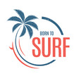 Born to surf t-shirt and apparel design vector image