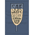 Glass with funny quote Save water drink champagne vector image vector image