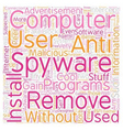 remove spyware2 text background wordcloud concept vector image vector image
