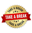 take a break 3d gold badge with red ribbon vector image vector image