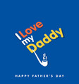 i love my daddy cigar poster happy fathers day vector image
