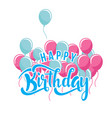 happy birthday blue pink balloon white background vector image