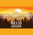 hello autumn forest mountains silhouettes of vector image vector image