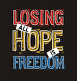 losing all hope is freedom typography slogan vector image vector image