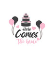 here comes bride quote typography vector image