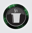 button green black tartan - hot drink with smoke vector image vector image