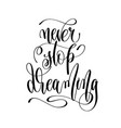 never stop dreaming - hand lettering inscription vector image vector image