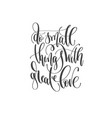 hand lettering quote do small things with great vector image