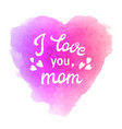 i love you mom greeting card with hearts vector image