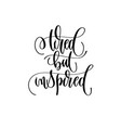 hand lettering positive quote tired but inspired vector image