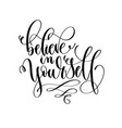 believe in yourself - hand lettering inscription vector image vector image