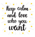 keep calm and love who you want hand drawn vector image