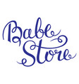 baby store - hand lettering vector image vector image