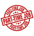 part-time job round red grunge stamp vector image vector image